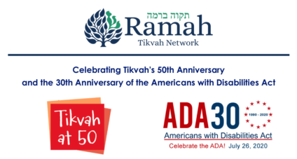 Ramah Tikvah Network. Celebrating Tikvah's 50th Anniversary and the 30th Anniversary of the Americans with Disabilities Act. Image of Tikvah logo and ADS30 logo.